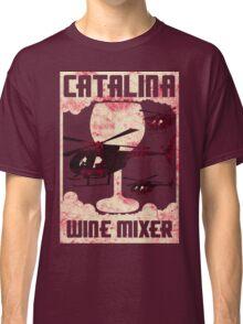 Fu**ing Catalina Wine Mixer Classic T-Shirt