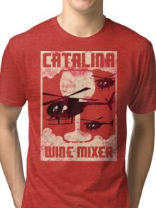 Fu**ing Catalina Wine Mixer Tri-blend T-Shirt