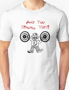 Are You Dizzy Yet? T-Shirt