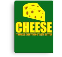 Cheese it  makes everything taste better Canvas Print