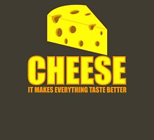 Cheese it  makes everything taste better Unisex T-Shirt