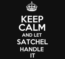 Keep calm and let Satchel handle it! by RonaldSmith