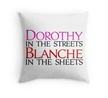 Dorothy in the Streets Blanche in the sheets - Golden Girls Throw Pillow