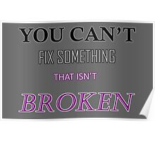 You Can't Fix Something That Isn't Broken Poster