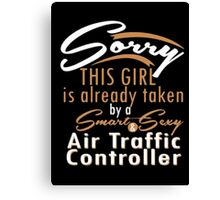 Sorry This Girl Is Already Take By A Smart & Sexy Air Traffic Controller  -  Tshirts & Hoodies  Canvas Print