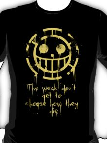 The Weak don't get to Choose... T-Shirt