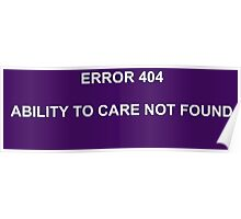 ERROR 404 ABILITY TO CARE NOT FOUND Poster
