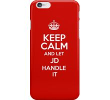 Keep calm and let Jd handle it! iPhone Case/Skin