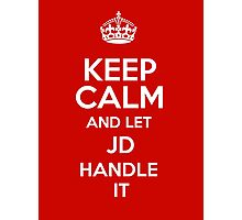 Keep calm and let Jd handle it! Photographic Print
