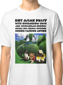 HOT ASIAN PUSSY WITH OUTRAGEOUS BUSH AND SPECTACULAR BOOBIES CHECKS OUT SERIOUS OUTDOOR DOGGIE FASHION ACTION Classic T-Shirt