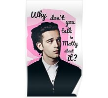 Matty Healy - why don't you talk to Matty abouit it? Poster