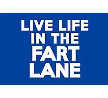 Live life in the fart lane Photographic Print