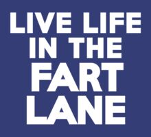 Live life in the fart lane by onebaretree