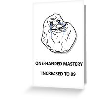 One Handed Mastery? 99 OFC ! Skyrim Forever Alone :( Greeting Card