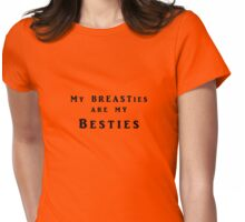 My Breasties are my Besties Womens Fitted T-Shirt