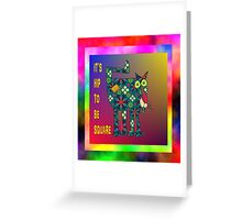 It's hip to be square ! Greeting Card