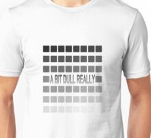50 Shades of Grey, a bit dull really. Unisex T-Shirt