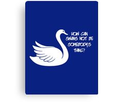 How can swans not be somebody's thing? Canvas Print