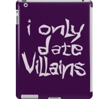 I only date villains iPad Case/Skin