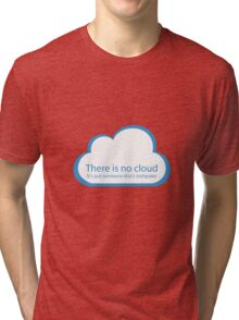 There is no cloud! Tri-blend T-Shirt