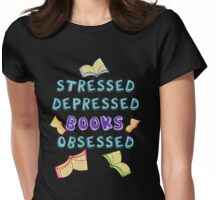 stressed, depressed, BOOKS obsessed Womens Fitted T-Shirt