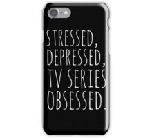 stressed, depressed, TV SERIES obsessed #white iPhone Case/Skin