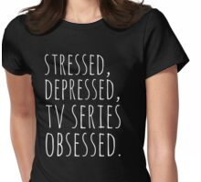 stressed, depressed, TV SERIES obsessed #white Womens Fitted T-Shirt
