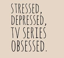 stressed, depressed, TV SERIES obsessed #black T-Shirt