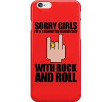 Sorry Girls, I'm In A Committed Relationship - With Rock'N'Roll iPhone Case/Skin