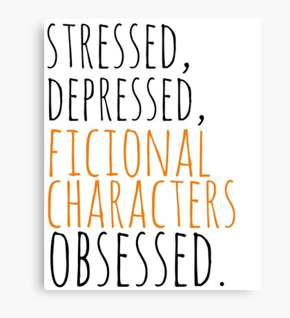 stressed, depressed, FICTIONAL CHARACTERS obsessed #black Canvas Print