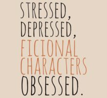 stressed, depressed, FICTIONAL CHARACTERS obsessed #black by FandomizedRose