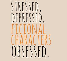 stressed, depressed, FICTIONAL CHARACTERS obsessed #black T-Shirt