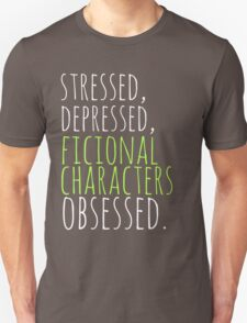 stressed, depressed, FICTIONAL CHARACTERS obsessed #white Unisex T-Shirt