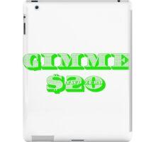 Gimme 20 Dollars! iPad Case/Skin