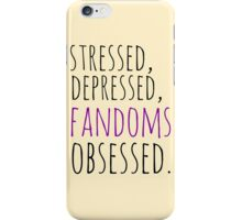 stressed, depressed, FANDOMS obsessed #black iPhone Case/Skin