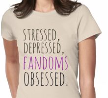stressed, depressed, FANDOMS obsessed #black Womens Fitted T-Shirt