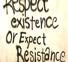 Respect Existence or Expect Resistance. Graffiti by TOM HILL - Designer