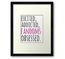 excited, addicted, FANDOMS osessed Framed Print