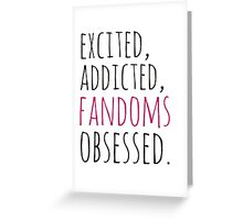 excited, addicted, FANDOMS osessed Greeting Card