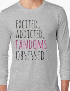 excited, addicted, FANDOMS osessed Long Sleeve T-Shirt