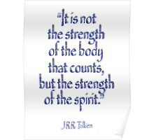 """Tolkien, """"It is not the strength of the body that counts, but the strength of the spirit."""" Poster"""