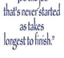 "Tolkien, ""It's the job that's never started as takes longest to finish."" by TOM HILL - Designer"