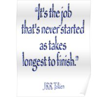 """Tolkien, """"It's the job that's never started as takes longest to finish."""" Poster"""