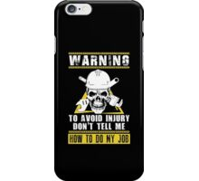 Warning To Avoid Injury Don't Tell Me  To Do My Job iPhone Case/Skin
