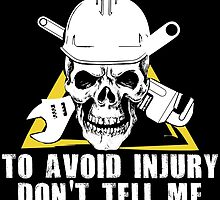 Warning To Avoid Injury Don't Tell Me  To Do My Job by cutetees