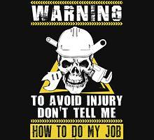 Warning To Avoid Injury Don't Tell Me  To Do My Job T-Shirt