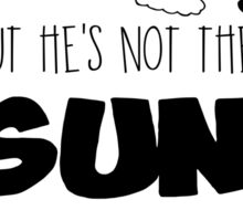 """""""He's Very Dreamy But He's Not The Sun, You Are"""" Sticker"""