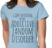i am suffering from ADDICTIVE FANDOM DISORDER Womens Fitted T-Shirt