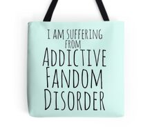 i am suffering from ADDICTIVE FANDOM DISORDER Tote Bag