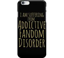 i am suffering from ADDICTIVE FANDOM DISORDER #2 iPhone Case/Skin